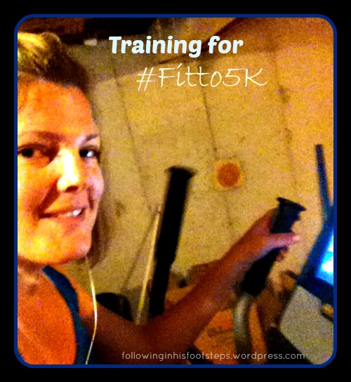 Training for Fit to 5K www.followinginhisfootsteps.wordpress.com #Fitto5K