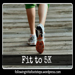 Fit to 5K Derailed www.followinginhisfootsteps.wordpress.com #lifehappens #5ktraining